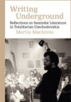 Writing Underground Reflections on Samizdat Literature in Totalitarian Czechos