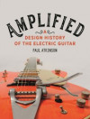 Amplified - A Design History of the Electric Guitar