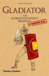 Gladiator: The Roman Fighter´s (Unofficial) Manual