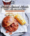 Plant-Based Meats - Hearty, High-Protein Recipes for Vegans, Flexitarians, and