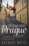 The Thing About Prague ..
