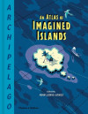 Archipelago: An Atlas of Imagined Islands